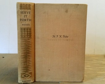 Serve It Forth by M.F.K. Fisher First Edition 1937 Vintage Book