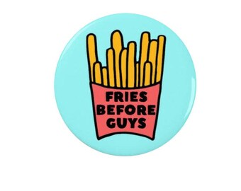 Fries before Guys -  Pin Badge or Fridge Magnet