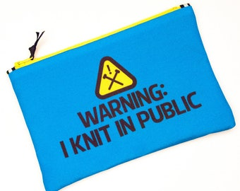 Notions Pouch, Warning I knit in Public, knitting bag
