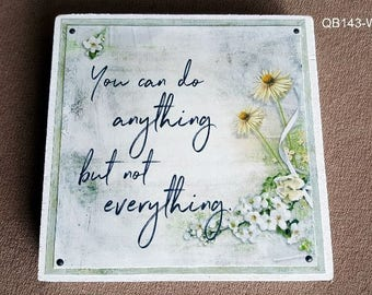 You Can Do Anything But Not Everything Quote Block (QB143-WH)
