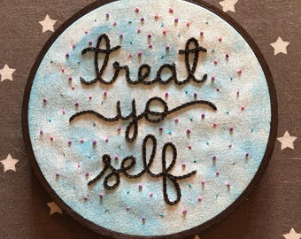 Treat Yo Self Hand Embroidery - 5 inch Parks and Rec Needlework