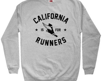 California is for Runners Sweatshirt - Men S M L XL 2x 3x - Crewneck, Running Sweatshirt, Jogging Sweatshirt, Marathon Sweatshirt, RUN CAL