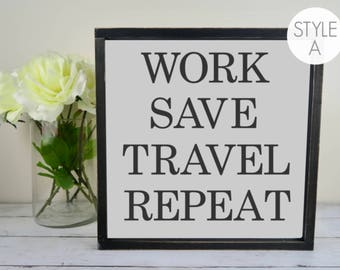 Work Save Travel Repeat Wood Sign   Rustic   Modern   Framed   12x12   Hand Painted   Hand Made