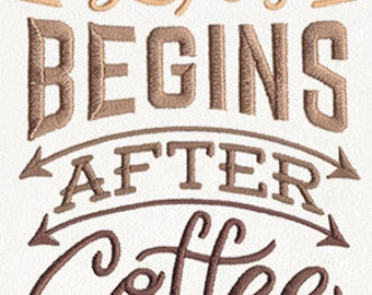Life Begins After Coffee - Embroidered Flour Sack Hand/Dish Towel