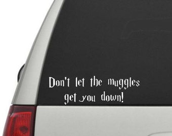 Hogwarts Car Decal, Don't Let The Muggles Get You Down