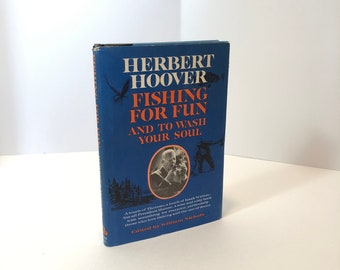 Herbert Hoover Fishing for Fun and to Wash your Soul, First Printing-1963 The Fishing Ruminations of ex-President Herbert Hoover.