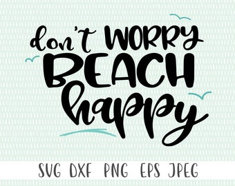 Don't worry beach happy - svg, png, eps, dxf, jpeg - Cricut Cut File - Silhouette Cut File - Instant Download - Commercial Use Ok