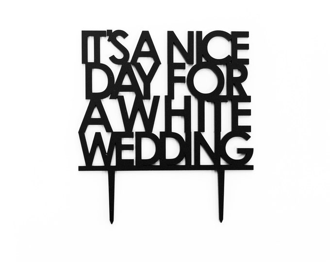 It's A Nice Day for a White Wedding,  1 CT.,  Laser Cut Cake Topper, Weddings, Modern Wedding