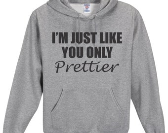 I'm Just Like You Only PRETTIER Hoodie, Funny Humor Noveltyfunny Saying ,