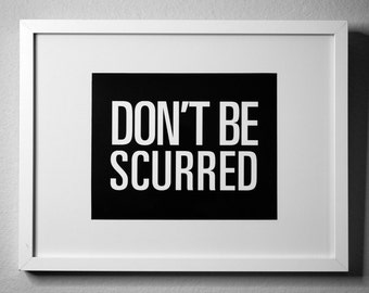 DON'T BE SCURRED - inspirational typography poster - quote art - office decor - dorm decor - home office - new year's resolution