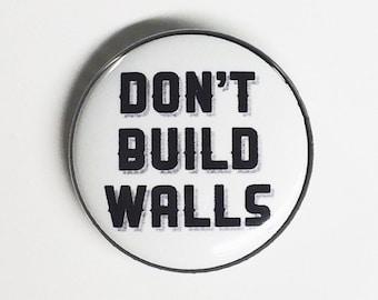Don't Build Walls 1 inch handmade pinback button - Anti-Trump Political button