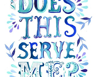Does This Serve Me Watercolor Quote | Art Print | Inspirational Wall Art | Hand Lettering | Typography | Katie Daisy