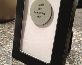Quote | Magnet | Frame - Thanks for Tolerating Me