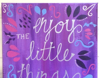 Hand-painted canvas: Enjoy the Little Things