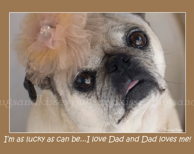 5x7 FATHER'S DAY CARD Lucky As I Can Be Pug Greeting Card by Pugs and Kisses