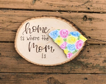 Home is where the Mom is - Mother's Day gift - wood slice décor - South Carolina - floral
