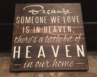 Because Someone We Love Is In Heaven There's A Little Bit Of Heaven In Our Home Memorial Sign