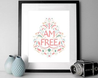 Typographic print, I am free, floral quote, flowers poster, typography print, quotes, inspirational quote, home decor, inspirational poster