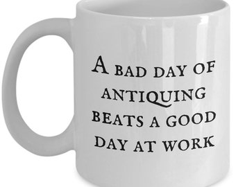 Funny Antiquing Mug - Antiquary Gift Idea - A Bad Day Of Antiquing - Junking, Vintage, Thrifting