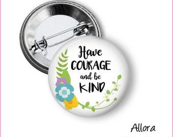 Have Courage and Be Kind Pinback Button, Motivational Pinback Button