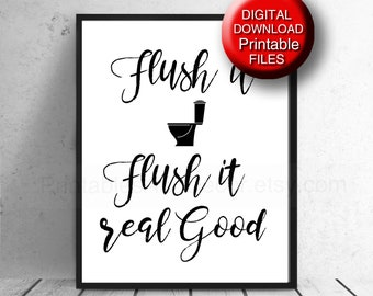 Printable Funny Bathroom Print Flush it Real Good Quote Sign 5x7 8x10 A4 11x14 16x20 A3