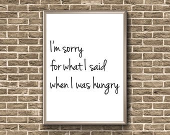 I'm Sorry For What I Said When I Was Hungry | Funny Printable Wall Art | When I Was Hungry Poster | Funny Hungry Print | Hungry Print