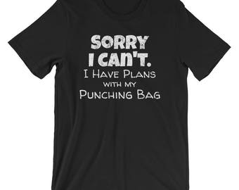 Sorry I Can't I Have Plans with my Punching Bag / Punching Bag Shirt / Boxer Shirt / Boxing Shirts for Men / Boxing Shirts for Women