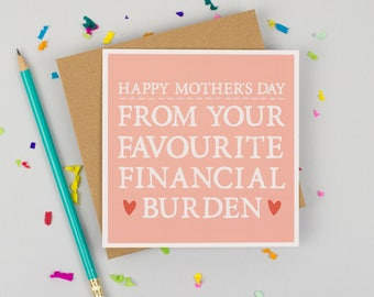 Funny Mother's Day Card - Card for Mum - Alternative Mother's Day Card - Card for Mom- Favourite Financial Burden Mum