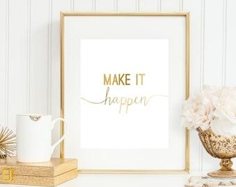Make It Happen Art Print, 'Faux' Gold Print, Inspirational Art, 5x7, 8X10, 11x14 Motivational Art Print, Office Decor, Office Wall Art