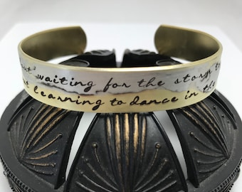 Life is not about waiting for the storm to pass it's about learning to DANCE in THE RAIN, inspirational quote, copper or brass metal cuff