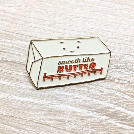 NEW ** Smooth like Butter Enamel / Lapel Pin