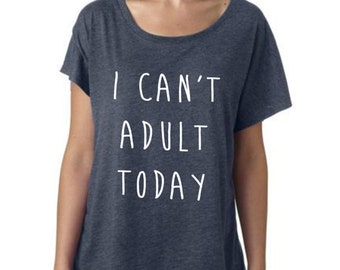 I can't adult today ladies slouchy scoop neck women tshirt
