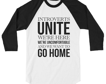 Introverts Unite We're Here We're Uncomfortable And We Want To Go Home 3/4 sleeve raglan shirt