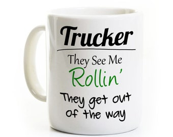 Truck Driver Coffee Mug - Gift for Trucker - They See Me Rollin They Get Out Of The Way