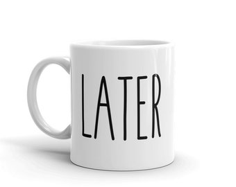 Later Mug | Coffee or Tea Mug