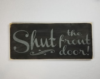 Handpainted Wood Sign, Shut the Front Door Typography Word Sign, Painted Sign, Home Decor, Farmhouse Shabby Chic Distressed Stained Sign Art