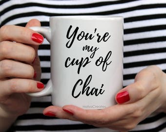 You are my cup of chai Mug, Chai addict, Chai tea fans. Gift for Chai Lover.