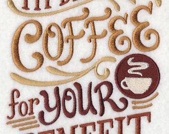 I Drink Coffee For Your Benefit - Embroidered Flour Sack Hand/Dish Towel
