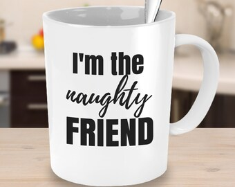 I'm the Naughty Friend Mug Gifts for Teens Gifts under 25 Best Friends Mugs Student Coffee Mug with Words Office Mug BFF Gift