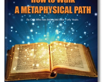 Spiritual Book. Metaphysical Book. How to WALK a METAPHYSICAL PATH. Written by a Mystery School Instructor and channeller.