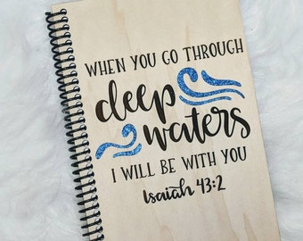 "Laser engraved wood journal. ""When you go through Deep Waters I will be with you"""