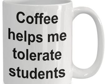 Coffee Helps Me Tolerate Students Coffee Mug