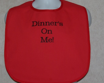 Dinner Is On Me Adult Bib,  Embroidered,  Gag Gift Funny Clothing Cover_Up, Shirt Protector, No Shipping Fee, Ready To Ship TODAY, AGFT 035