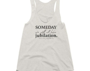 Pretty Little Liars Hanna Marin Quote Tank top - Someday We Will All Have Jubilation, pretty litte liars shirt, MADE TO ORDER