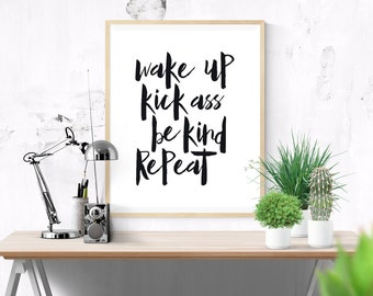 Printable Quote Wake Up Kick Ass Be Kind Repeat Inspirational Typography Poster, Wall Art Home Decor, Instant Download, Motivational poster