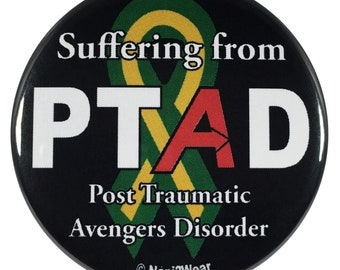 Avengers Infinity Geek War Button 2.25 Inch Suffering from PTAD Post Traumatic Avengers Disorder