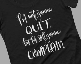 Ich werde nicht aufhören, aber ich bin immer noch um zu beschweren, Motivations-t-shirt für Frauen, lustige t-shirt, sarkastische, mehrfarbig, T-shirt aus Baumwolle