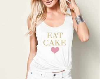 Eat cake tank top for tweens, teens, and women funny graphic shirt instagram tumblr gift