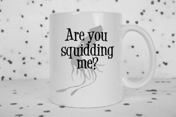 Squid coffee mug, are you kidding me, funny mug, animal coffee mug, squid, novelty coffee mug, punny, cute coffee mug, puns, squidding me