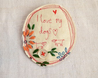BROOCH OOAK fabric - free machine embroidered - I love my dogs